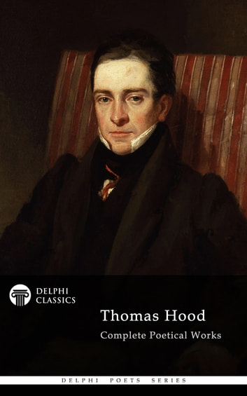 Complete Poetical Works of Thomas Hood (Delphi Classics) ebook by Thomas Hood,Delphi Classics