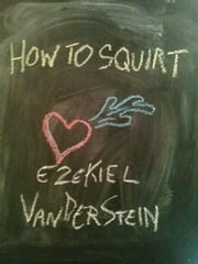 How To Squirt - How To Have Sex, #2 ebook by Ezekiel VanDerStein
