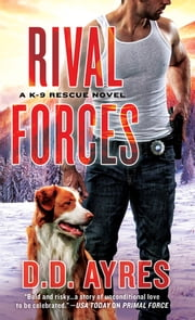 Rival Forces - A K-9 Rescue Novel ebook by D. D. Ayres