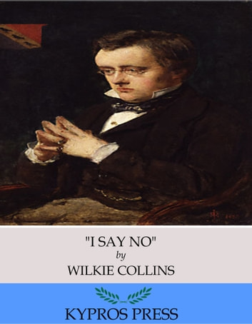"""I Say No"" eBook by Wilkie Collins"