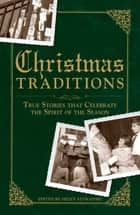 Christmas Traditions - True Stories that Celebrate the Spirit of the Season ebook by Helen Szymanski
