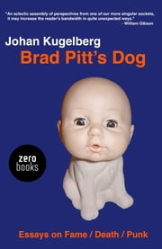 Brad Pitt's Dog - Essays on Fame, Death, Punk ebook by Johan Kugelberg