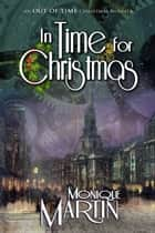 In Time for Christmas - An Out of Time Christmas Novella Ebook di Monique Martin
