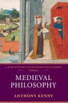 Medieval Philosophy - A New History of Western Philosophy, Volume 2 ebook by Anthony Kenny