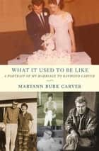 What It Used to Be Like ebook by Maryann Burk Carver