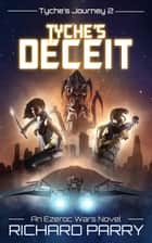 Tyche's Deceit - A Space Opera Adventure Science Fiction Epic ebook by Richard Parry
