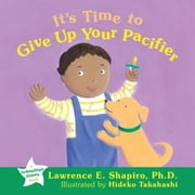 It's Time to Give Up Your Pacifier ebook by Shapiro, Lawrence