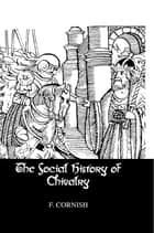 Social History Of Chivalry ebook by F_CORNISH