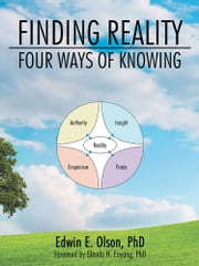 Finding Reality - Four Ways of Knowing ebook by Edwin E. Olson, PhD