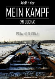 Mein Kampf (Mi Lucha) - Para no olvidar ebook by Adolf Hitler