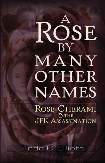 A Rose by Many Other Names - Rose Cherami & the JFK Assassination ebook by Todd C. Elliott