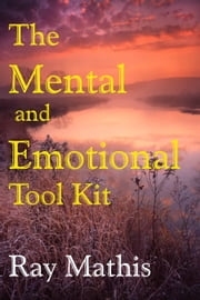 The Mental and Emotional Tool Kit ebook by Ray Mathis