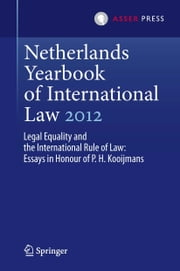 Netherlands Yearbook of International Law 2012 - Legal Equality and the International Rule of Law - Essays in Honour of P.H. Kooijmans ebook by Janne Elisabeth Nijman,Wouter Werner