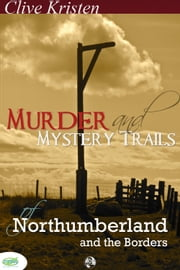 Murder & Mystery Trails of Northumberland & The Borders ebook by Clive Kristen
