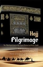 "Pilgrimage ""Hajj"" - The Fifth High Grade of Al-Taqwa ebook by Mohammad Amin Sheikho, A. K. John Alias Al-Dayrani"