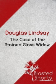 The Case Of The Stained Glass Widow - A DCI Jericho Short Story ebook by Douglas Lindsay