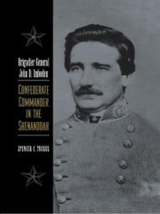 Brigadier General John D. Imboden - Confederate Commander in the Shenandoah ebook by Spencer C. Tucker