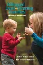 Bilingual Deaf and Hearing Families - Narrative Interviews ebook by Barbara Bodner-Johnson, Beth Sonnenstrahl Benedict