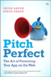 Pitch Perfect - The Art of Promoting Your App on the Web ebook by Erica Sadun,Steve Sande