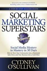 Social Marketing Superstars - Social Media Mystery to Mastery in 30 Days ebook by Cydney O'Sullivan