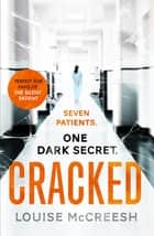 Cracked - The gripping, dark & unforgettable debut thriller ebook by Louise McCreesh