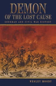 Demon of the Lost Cause - Sherman and Civil War History ebook by Wesley Moody