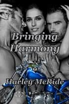 Bringing Harmony ebook by Harley McRide
