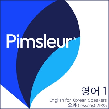 Pimsleur English for Korean Speakers Level 1 Lessons 21-25 - Learn to Speak and Understand English as a Second Language with Pimsleur Language Programs audiobook by Pimsleur