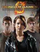 The Hunger Games: Official Illustrated Movie Companion ebook by Kate Egan