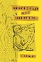 Infinite Citizen of the Shaking Tent ebook by Liz Howard