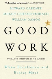 Good Work - When Excellence and Ethics Meet ebook by Howard E. Gardner, Mihaly Csikszentmihalyi, William Damon