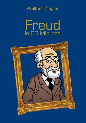 Freud in 60 Minutes - Great Thinkers in 60 Minutes ebook by Walther Ziegler