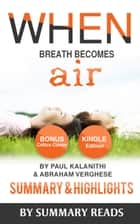 When Breath Becomes Air: by Paul Kalanithi and Abraham Verghese | Summary & Highlights with BONUS Critics Corner ebook by Summary Reads