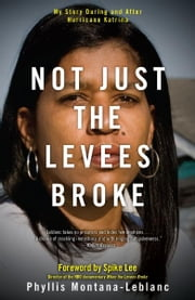 Not Just the Levees Broke - My Story During and After Hurricane Katrina ebook by Phyllis Montana-Leblanc,Spike Lee