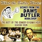 What the Butler Wrote - Scenes from the Daws Butler Workshop audiobook by Charles Dawson Butler