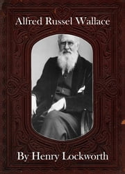 Alfred Russel Wallace ebook by Henry Lockworth,Eliza Chairwood,Bradley Smith