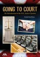Going to Court - An Introduction to the U.S. Justice System ebook by Ursula Furi-Perry
