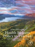 Health Reform Policy to Practice - Oregon's Path to a Sustainable Health System: A Study in Innovation ebook by Ronald Stock, Bruce W. Goldberg, MD