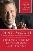If It's Lonely at the Top, You're Not Doing Something Right ebook by John Maxwell