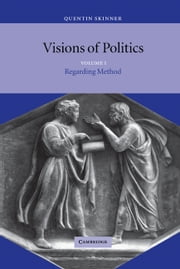 Visions of Politics: Volume 1, Regarding Method ebook by Quentin Skinner