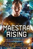 Maestra Rising - Project Enterprise Book 8 ebook by Pauline Baird Jones