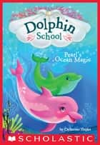 Pearl's Ocean Magic (Dolphin School #1) eBook by Catherine Hapka