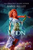 West of the Moon ebook by Annie Bellet
