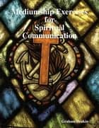 Mediumship Exercises for Spiritual Communication ebook by Graham Deakin