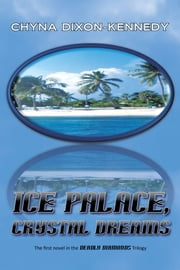 Ice Palace, Crystal Dreams - The first novel in the Deadly Diamonds Trilogy ebook by Chyna Dixon-Kennedy