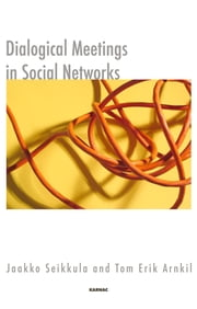 Dialogical Meetings in Social Networks ebook by Tom Erik Arnkil,Jaakko Seikkula