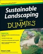 Sustainable Landscaping For Dummies ebook by Owen E. Dell