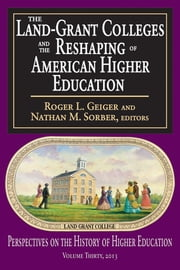 The Land-Grant Colleges and the Reshaping of American Higher Education ebook by