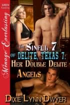 The Sinful 7 of Delite, Texas 7: Her Double Delite Angels ebook by Dixie Lynn Dwyer