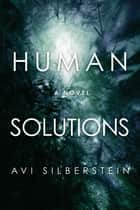 Human Solutions - A Novel ebook by Avi Silberstein